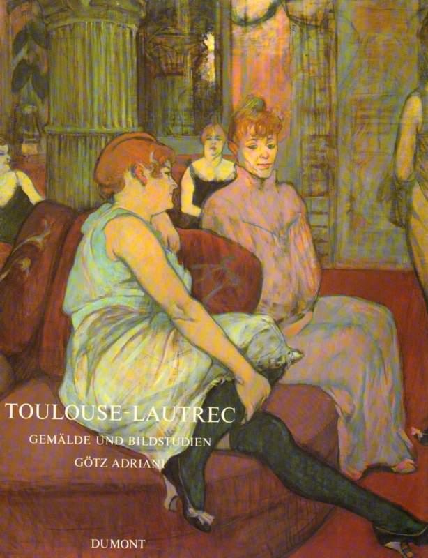 Adriani, Götz: Toulouse-Lautrec  . Gemälde und Bildstudien