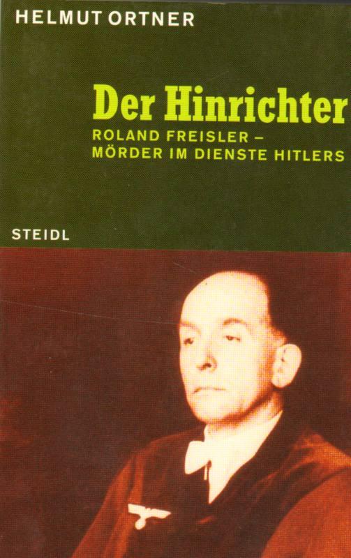 Der Hinrichter . Roland Freisler - Mörder im Dienste Hitlers 3. Auflage