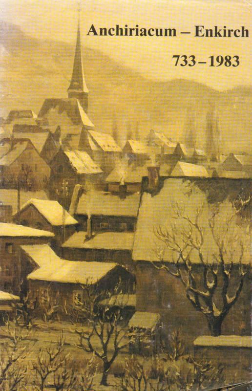 Anchiriacum - Enkirch 733 - 1983 . Ein Moselweinort feiert Geburtstag Vor 12250 Jahren erste urkundliche Erwähnung.