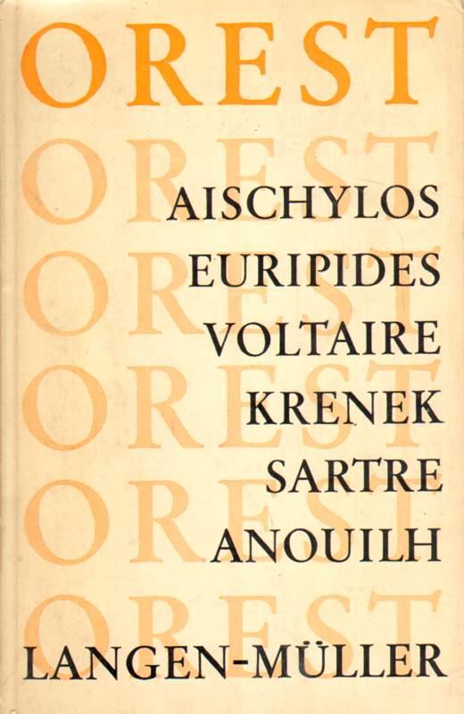 Orest. Aischylos, Euripides, Voltaire, Krener, Sartre, Anouilh. Theater der Jahrhunderte.