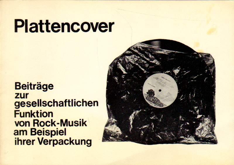 Plattencover. Beiträge zur gesellschaftlichen Funktion von Rock-Musik am Beispiel ihrer Verpackung.