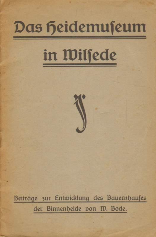 Das Heidemuseum in Wilsede. Beiträge zur Entwicklung des Bauernhauses der Binnenheide von W. Bode.