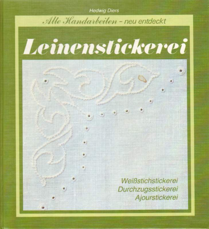 Diers, Hedwig: Leinenstickerei. Weißstichstickerei, Durchzugsstickerei, Ajoursstickerei. 3., überarbeitete Auflage