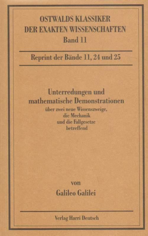 Unterredungen und mathematische Demonstrationen über zwei neue Wissenszweige, die Mechanik und die Fallgesetze betreffend. 1. Auflage6. bearbeitete Auflage