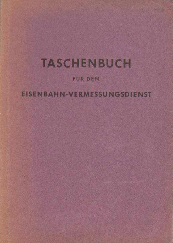 Taschenbuch für den Eisenbahn-Vermessungsdienst. Januar 1952. 4. verbesserte Auflage