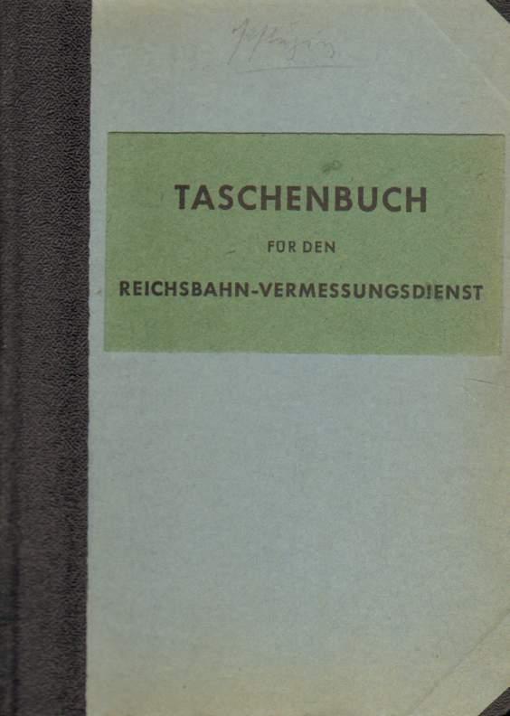 Taschenbuch für den Eisenbahn-Vermessungsdienst. Mai 1949. 3. erweiterte und verbesserte Auflage.