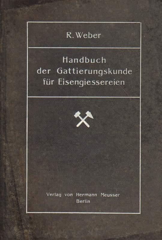 Handbuch der Gattierungskunde für Eisengiessereien.