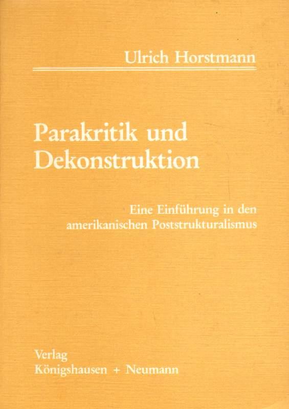 Parakritik und Dekonstruktion. Eine Einführung in den amerikanischen Poststrukturalismus.