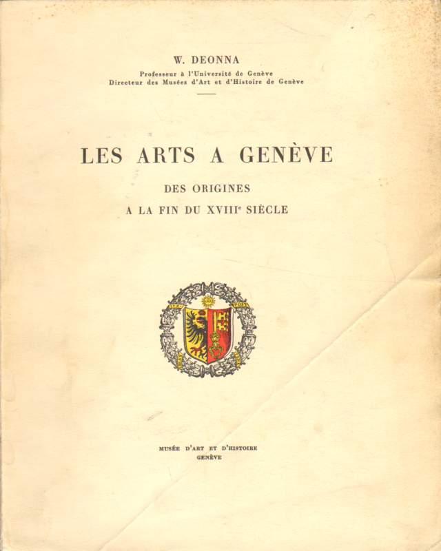 Les arts a Geneve des origines a la fin du XVIII siecle.