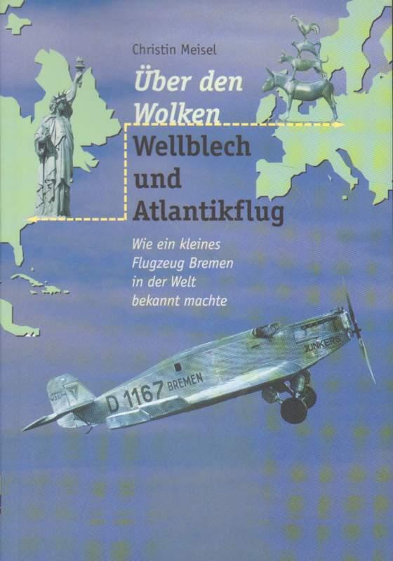 Über den Wolken. Wellblech und Atlantikflug. 1. Auflage