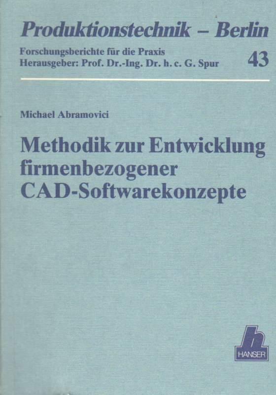 Abramovici, Michael: Methodik zur Entwicklung firmenbezogener CAD-Softwarekonzepte.