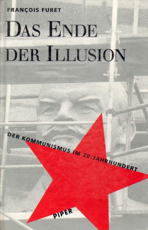 Das Ende der Illusion. Der Kommunismus im 20. jahrhundert.