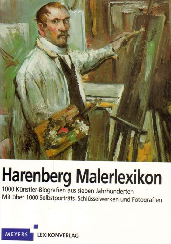 Harenberg Malerlexikon . 1000 Künstler-Biografien aus sieben Jahrhunderten . Mit über 1000 Selbstporträts, Schlüsselwerke und Fotografien .