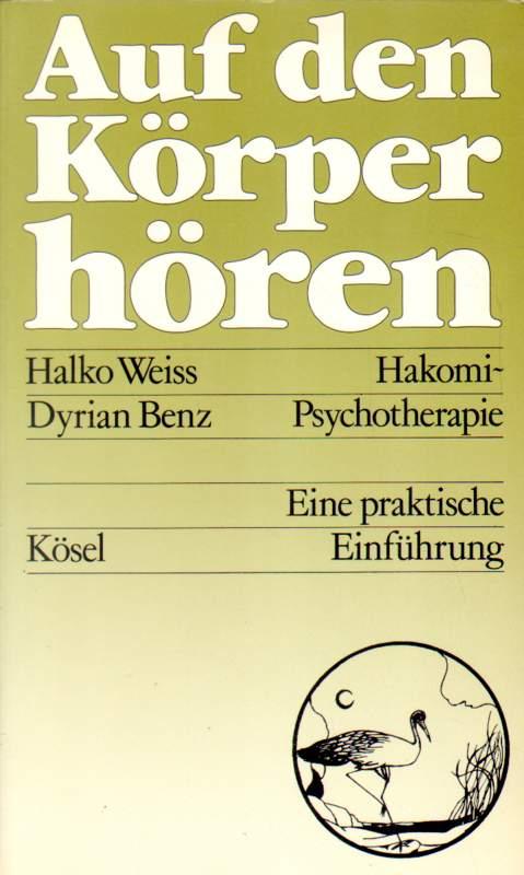 Weiss, Halko und Dyrian Benz: Auf den Körper hören. Hakomi-Psychotherapie.