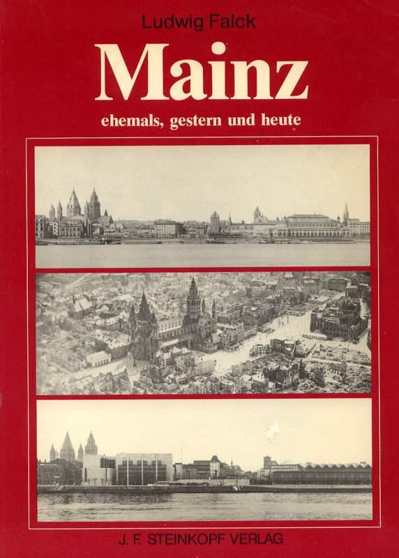 Mainz ehemals, gestern und heute. Eine Stadt im Wandel der letzten 60 Jahre. 1. Auflage