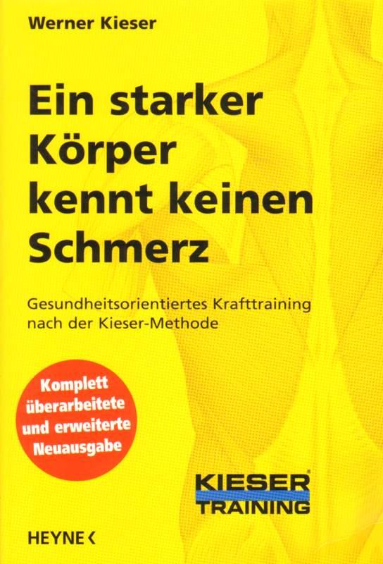 Ein starker Körper kennt keinen Schmerz. Gesundheitsorientiertes Krafttraining nach der Kieser-Methode. 2. Auflage