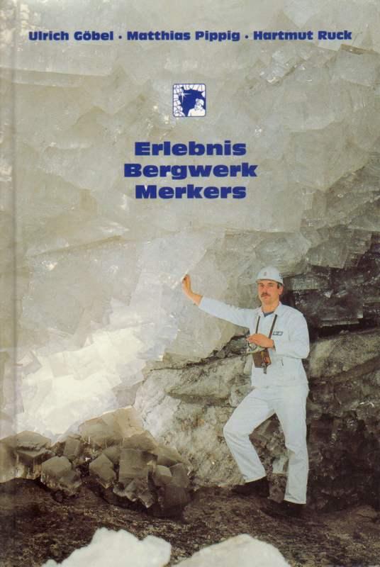 Göbel, Ulrich, Matthias Pippig und Hartmut Ruck: Erlebnis Bergwerk Merkers. Kalibergbau zum Anfassen.