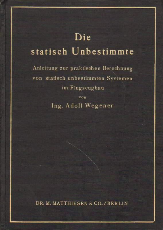 Die statisch Unbestimmte. Anleitung zur praktischen Berechnung von statisch unbestimmten Systemen im Flugzeugbau.