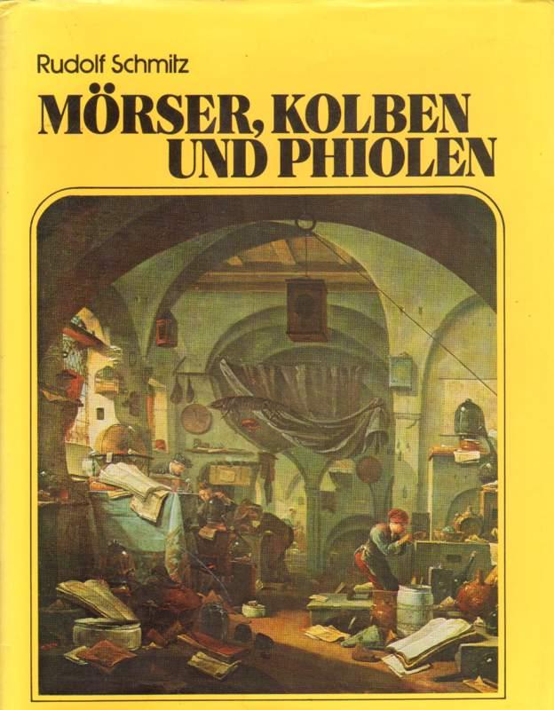 Schmitz, Rudolf: Mörser, Kolben und Phiolen. Aus der Welt der Pharmazie. Zweite, unveränderte Auflage