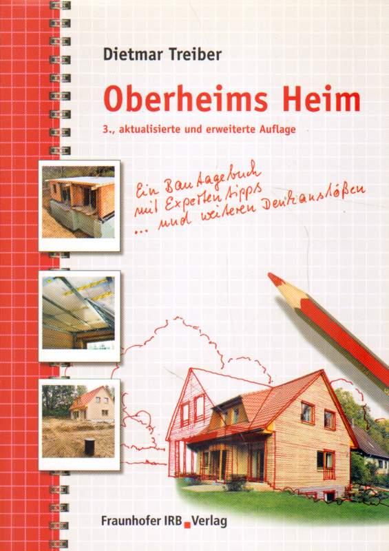 Oberheims Heim. Ein Bautagebuch mit Expertentipps und weiteren Denkanstößen. 3., aktualisierte und erweiterte Auflage
