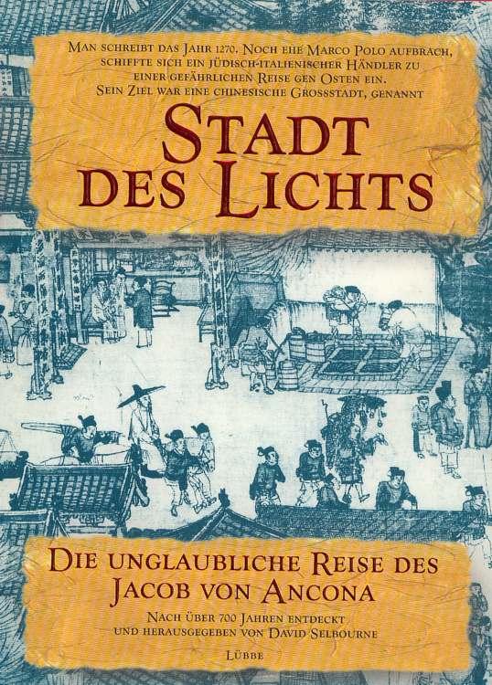 Stadt des Lichts . Ein mittelalterlicher Händler berichtet von seiner Reise nach China (1270 - 1273).