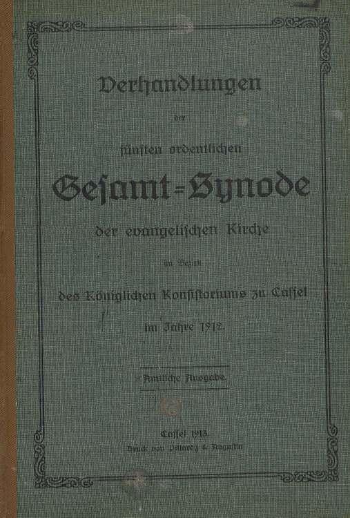 Verhandlungen der fünften ordentlichen Gesammtsynode der evangelischen Kirche im Bezirk des Königlichen Konsistorioums zu Cassel im Jahre 1912. Amtliche Ausgabe.
