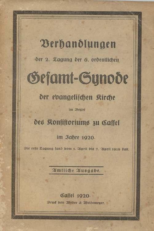 Verhandlungen der 2. Tagung der 6. ordentlichen Gesammtsynode der evangelischen Kirche im Bezirk des Königlichen Konsistorioums zu Cassel im Jahre 1920. Amtliche Ausgabe.