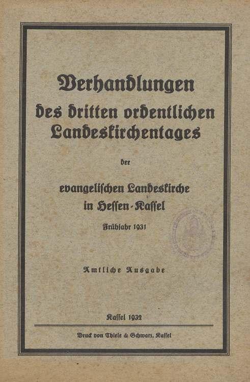 Verhandlungen des dritten ordentlichen Landeskirchentag der evangelischen Landeskirche in Hessen-Kassel Frühjahr 1931. Amtliche Ausgabe.
