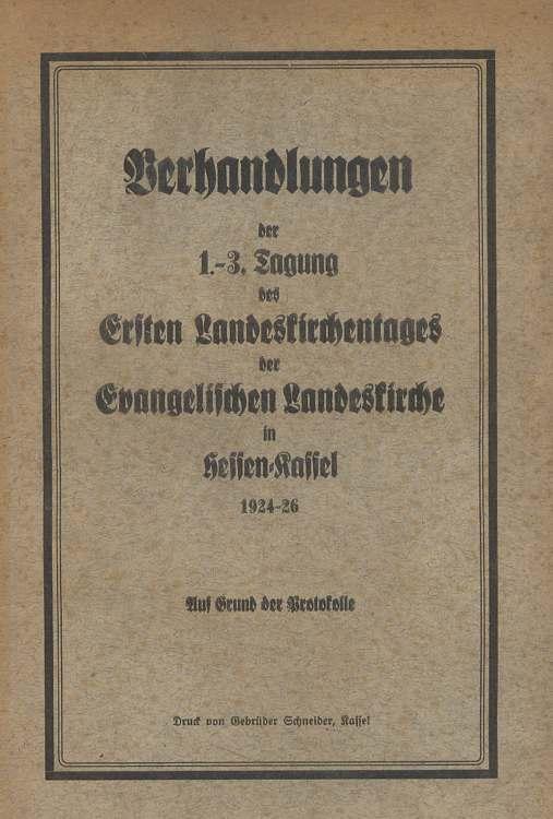 Verhandlungen der 1.-3. Tagung des Ersten Landeskirchentages der Evangelischen Landeskirche in Hessen-Cassel 1924 -26. Auf Grund der Prodokolle. Amtliche Ausgabe.