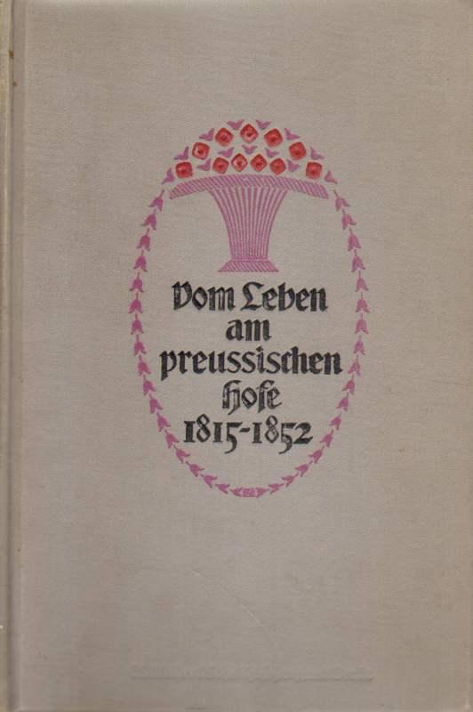 Vom Leben am preußischen Hofe. 1815 - 1852.