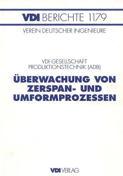Verein deutscher Ingenieure (Hrsg.): VDI Berichte 1179 . VDI-Gesellschaft Produktionstechnik (ADB) . Überwachung von Zerspan-und Umformprozessen.