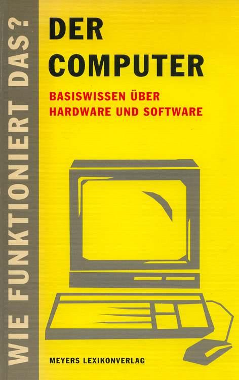 Wie funktioniert das? Der Computer . Basiswissen über Hardware und Software. 2., vollständige überarbeitete und aktualisierte Auflage.