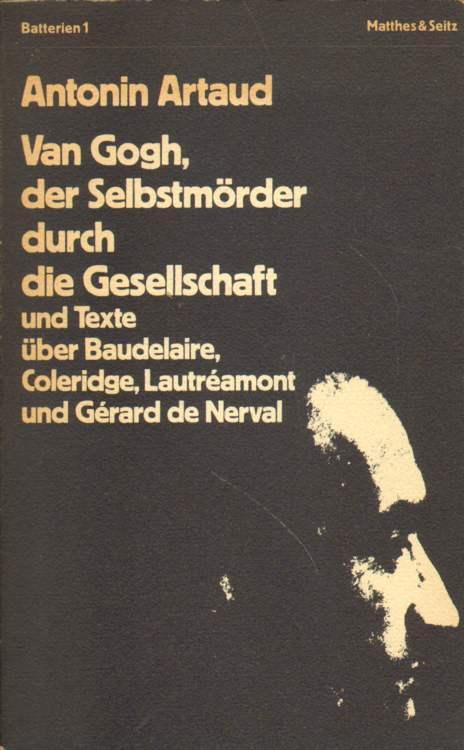 Van Gogh, der Selbstmörder durch die Gesellschaft und Texte über Baudelaire, Coleridge, Lautreamont und Gerard de Nerval.
