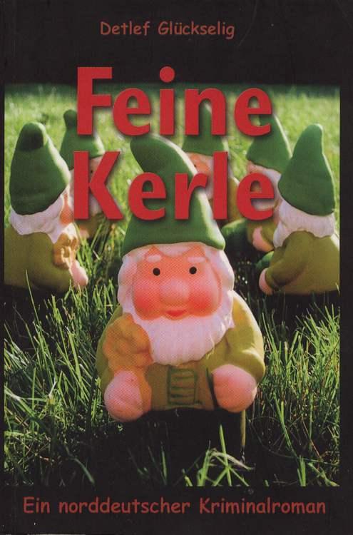 Glückselig, Detlef: Feine Kerle . Ein norddeutscher Kriminalroman.