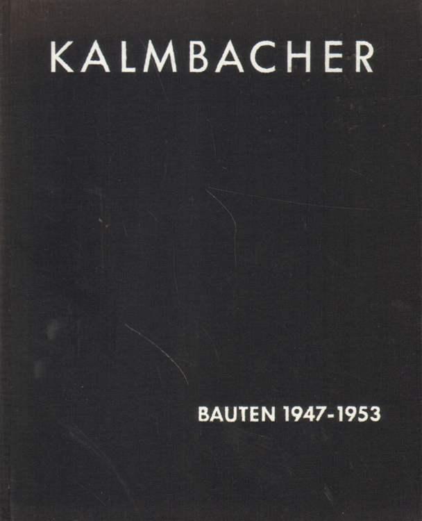 Alfred Kalmbacher. Bauten 1947 - 1953.