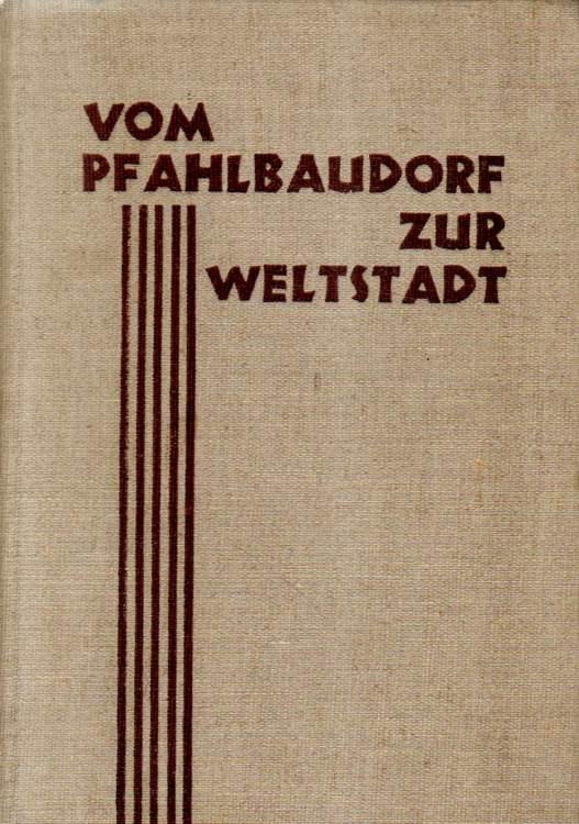 Vom Pfahlbaudorf zur Weltstadt.