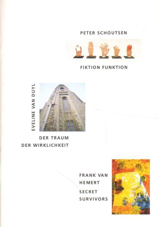 Peter Schoutsen. Fiktion Funktion. Eveline van Duyl. Der Traum der Wirklichkeit. Frank van Hemert. Secret Survivors.