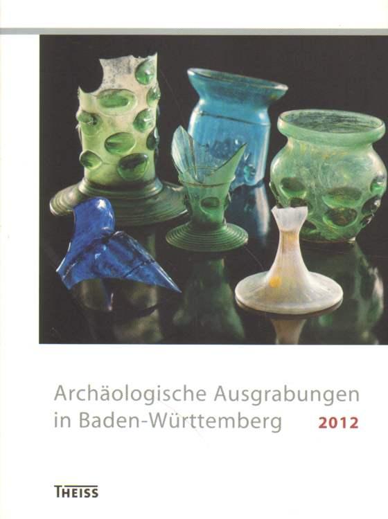 Archäologische Ausgrabungen in Baden-Württemberg 2012.