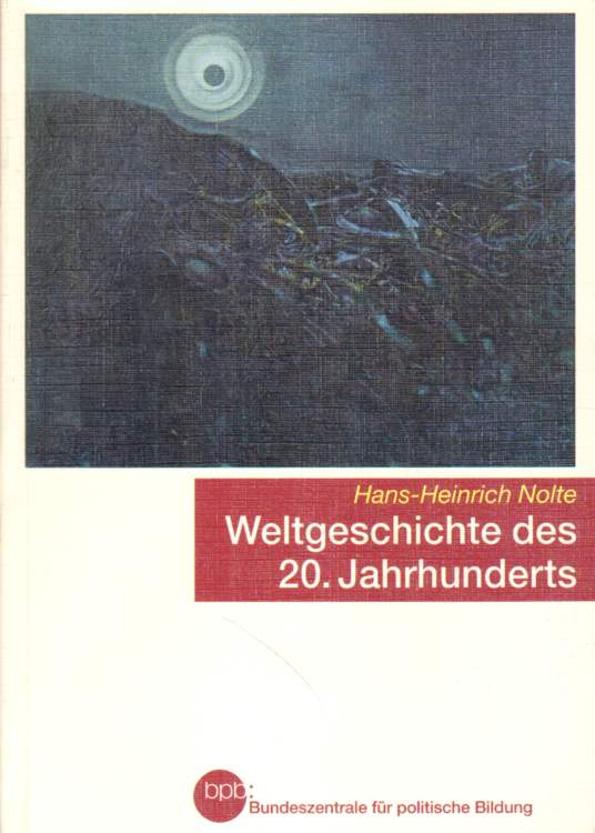 Nolte, Hans-Heinrich: Weltgeschichte des 20. Jahrhunderts.
