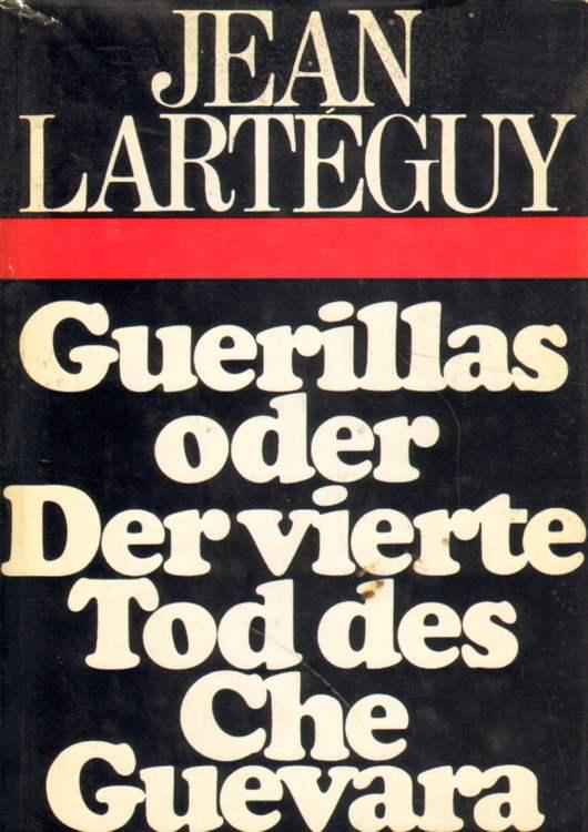 Guerillas oder Der vierte Tod des Che Guevara.