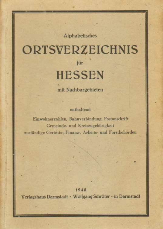 Alphabetisches Ortsverzeichnis für Hessen mit Nachbargebieten, enthaltend Einwohnerzahlen, Bahnverbindung, Pstanschrift, Gemeinde- und Kreiszugehörigkeit, zuständige Gerichts-, Finanz-, Arbeits- und Forstbehörden.
