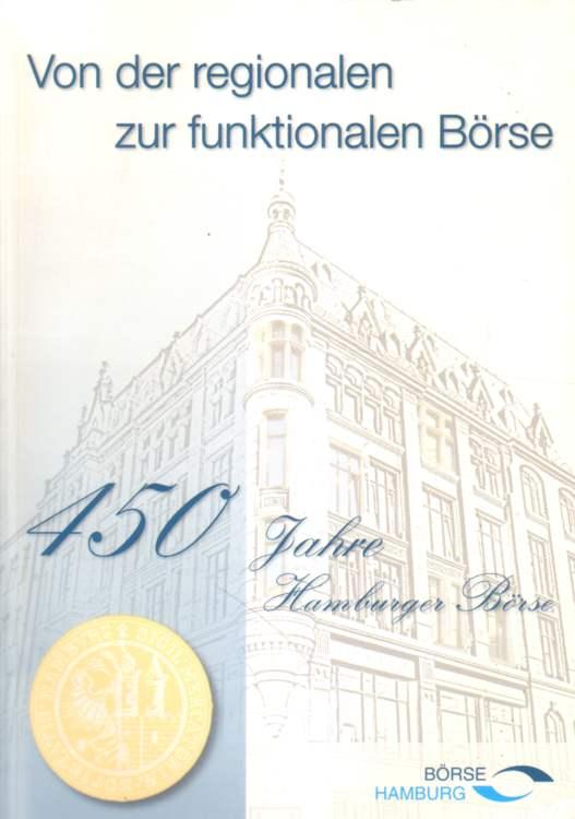Von der regionalen zur funktionalen Börse. 450 Jahre Hamburger Börse.
