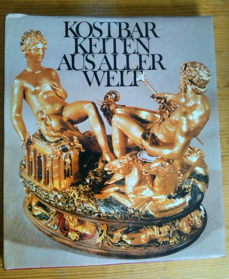 Gööck, Roland: Kostbarkeiten aus aller Welt: Meisterwerke aus 3500 Jahren = Art treasures of the world.