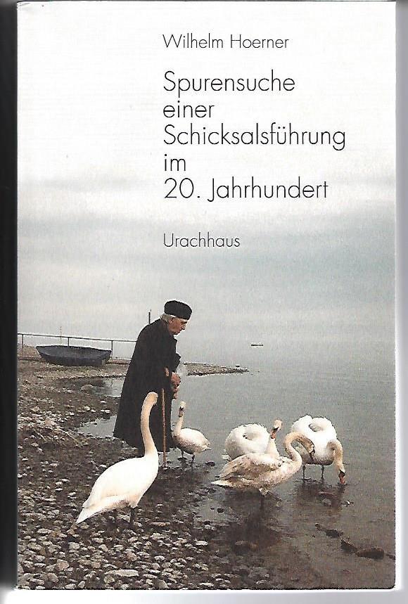 Hoerner, Wilhelm: Spurensuche einer Schicksalsführung im 20. Jahrhundert 2. Auflage