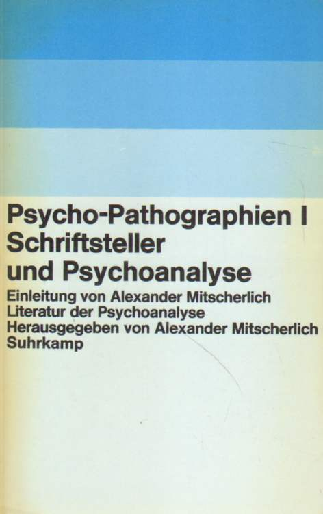 Psycho-Pathographien I. Schriftsteller und Psychoanalyse.