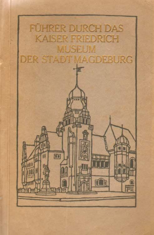 Führer durch das Kaiser Friedrich Museum der Stadt Magdeburg. Elftes bis fünfzehntes Tausend