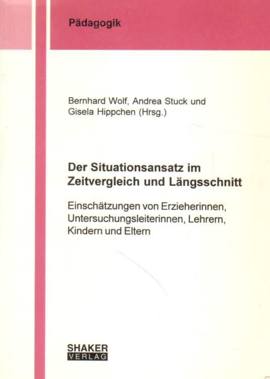 Der Situationsansatz im Zeitvergleich und Längsschnitt.