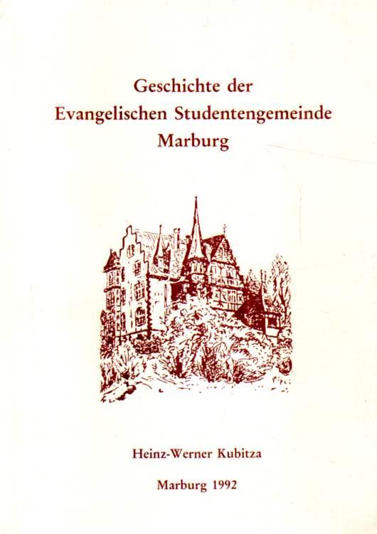Kubitza, Heinz-Werner: Geschichte der evangelischen Studentengemeinde Marburg.