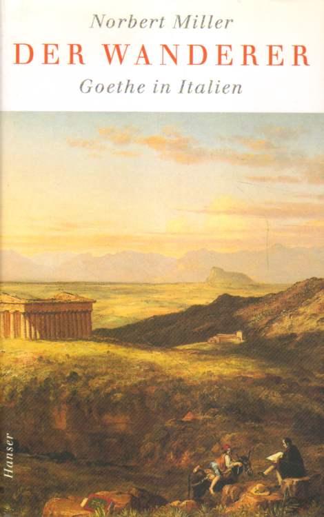 Miller, Norbert: Der Wanderer. Goethe in Italien.