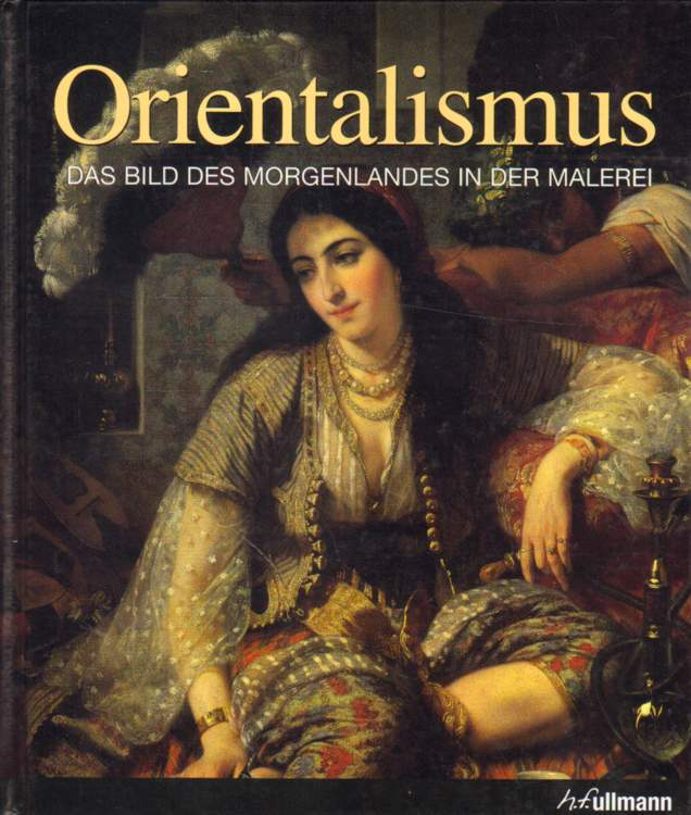 Orientalismus. Das Bild des Morgenlandes in der Malerei.